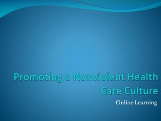 Promoting a Nonviolent Health Care Culture