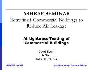 ASHRAE SEMINAR Retrofit of Commercial Buildings to Reduce Air Leakage