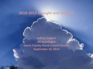Jeffrey Lindner Meteorologist Harris County Flood Control District September 10, 2014