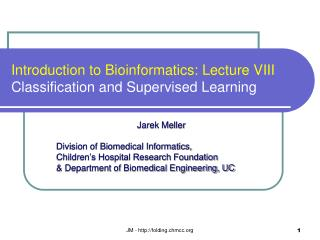 Introduction to Bioinformatics: Lecture VIII Classification and Supervised Learning