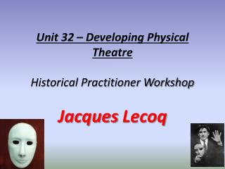 Unit 32 – Developing Physical Theatre Historical Practitioner Workshop Jacques  Lecoq
