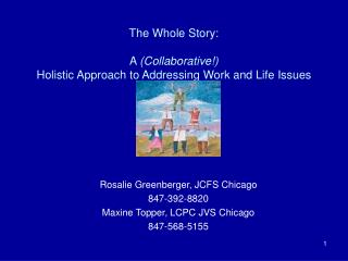 The Whole Story:   A  (Collaborative!) Holistic Approach to Addressing Work and Life Issues