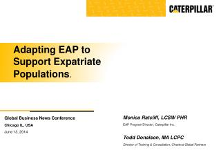Monica Ratcliff, LCSW PHR EAP Program Director, Caterpillar Inc. Todd Donalson, MA LCPC