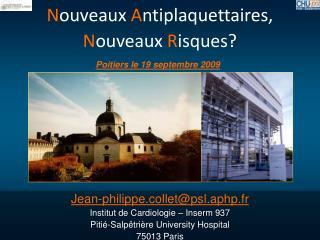 Jean-philippe.collet@psl.aphp.fr Institut de Cardiologie – Inserm 937