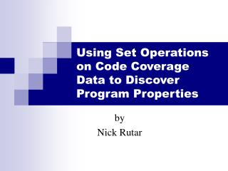 Using Set Operations on Code Coverage Data to Discover Program Properties