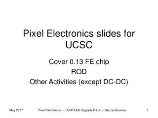 Pixel Electronics slides for UCSC