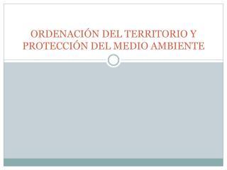 ORDENACIÓN DEL TERRITORIO Y PROTECCIÓN DEL MEDIO AMBIENTE