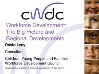 Workforce Development: The Big Picture and Regional Developments