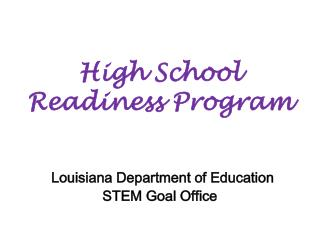 High School Readiness Program  Louisiana Department of Education STEM Goal Office