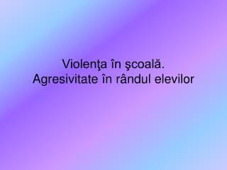 Violenţa în şcoală.  Agresivitate în rândul elevilor