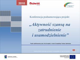 """Konferencja podsumowująca projekt: """"Aktywność szansą na zatrudnienie"""