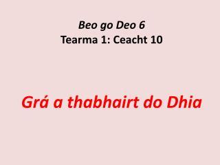 Beo  go  Deo  6 Tearma  1:  Ceacht  10 Grá  a  thabhairt  do  Dhia