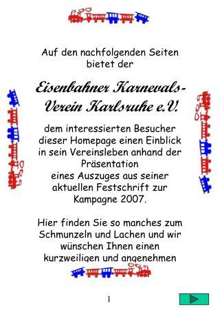 Auf den nachfolgenden Seiten bietet der Eisenbahner Karnevals-Verein Karlsruhe e.V.