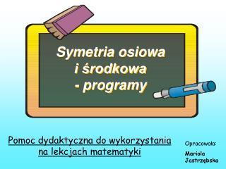 Symetria osiowa  i środkowa  - programy