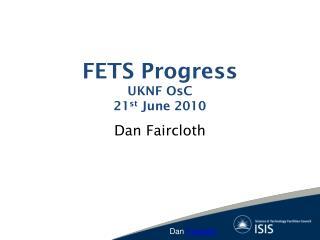 FETS Progress UKNF  OsC 21 st  June 2010