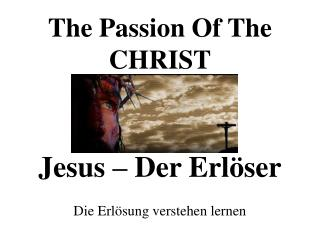 The Passion Of The CHRIST Jesus � Der Erl�ser