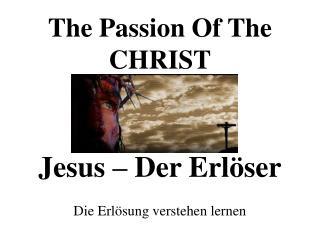 The Passion Of The CHRIST Jesus – Der Erlöser