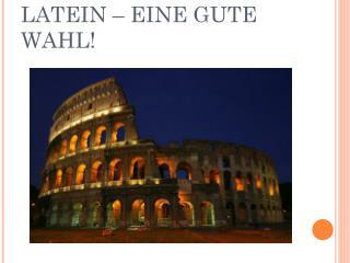 LATEIN – EINE GUTE WAHL!