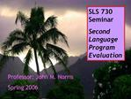 SLS 730 Seminar Second Language Program Evaluation