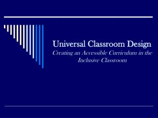 Universal Classroom Design Creating an Accessible Curriculum in the Inclusive Classroom