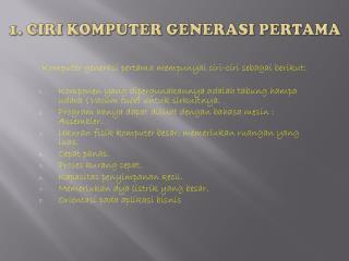 1. Ciri Komputer Generasi Pertama