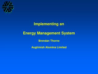 Implementing an Energy Management System Brendan Thorne Aughinish Alumina Limited