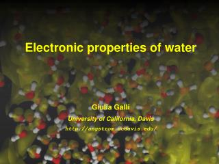 Electronic properties of water  Giulia Galli University of California, Davis