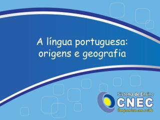 A língua portuguesa:  origens e geografia