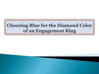 Choosing Blue for the Diamond Color of an Engagement Ring