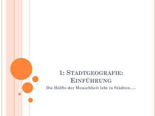 1 : Stadtgeografie : Einführung