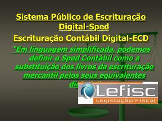 Sistema P�blico de Escritura��o Digital-Sped Escritura��o Cont�bil Digital-ECD