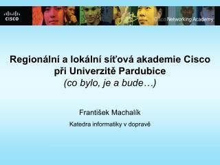 Regionální a lokální síťová akademie Cisco  při Univerzitě Pardubice (co bylo, je a bude…)