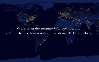 Wenn man die gesamte Weltbevölkerung  auf ein Dorf reduzieren würde, in dem 100 Leute leben,