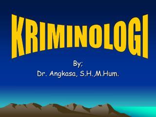 By; Dr. Angkasa, S.H.,M.Hum.