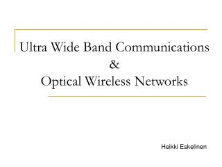 Ultra Wide Band Communications &  Optical Wireless Networks