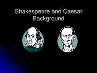 Shakespeare and Caesar Background