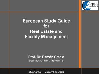 European Study Guide for Real Estate and  Facility Management Prof. Dr. Ramón Sotelo