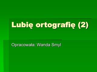 Lubi? ortografi? (2)