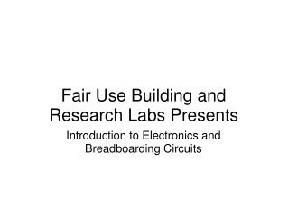Fair Use Building and Research Labs Presents