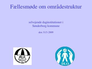 Fællesmøde om områdestruktur selvejende daginstitutioner i  Sønderborg kommune den 31/3-2009