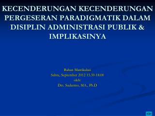 Bahan Matrikulasi Sabtu ,  September 201 2  15.30-18.00 oleh :  Drs.  Sudarmo , MA.,  Ph.D