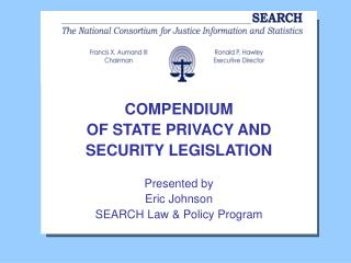 COMPENDIUM  OF STATE PRIVACY AND  SECURITY LEGISLATION Presented by Eric Johnson