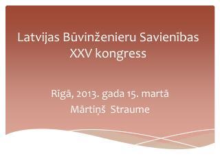 Latvijas Būvinženieru Savienības XXV kongress