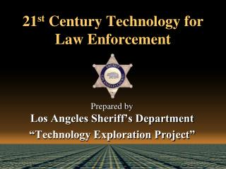21 st  Century Technology for Law Enforcement