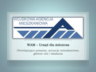 WAM – Urząd dla żołnierza Obowiązujące przepisy, sytuacja mieszkaniowa, główne cele i działania