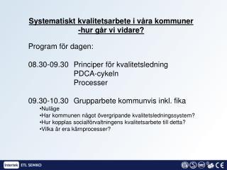 Program för dagen: 08.30-09.30Principer för kvalitetsledning PDCA-cykeln Processer