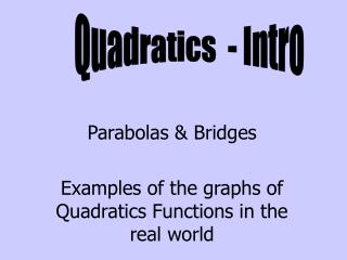 Parabolas & Bridges Examples of the graphs of Quadratics Functions in the real world
