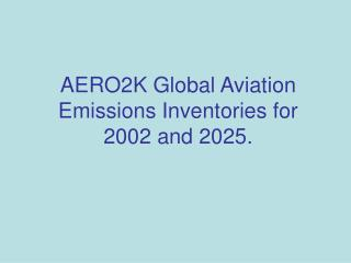 AERO2K Global Aviation Emissions Inventories for 2002 and 2025.