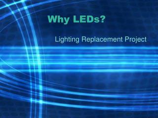 Why LEDs?