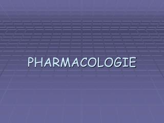 PHARMACOLOGIE